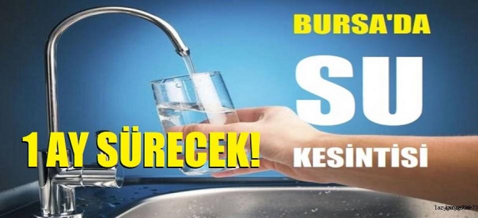 Bursa'da su kesintisi... Bir ay sürecek!
