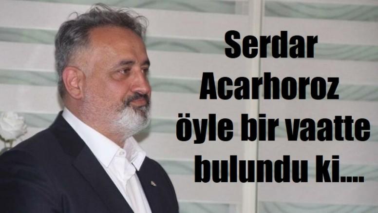 Serdar Acarhoroz başkan olursa maçlar ücretsiz!