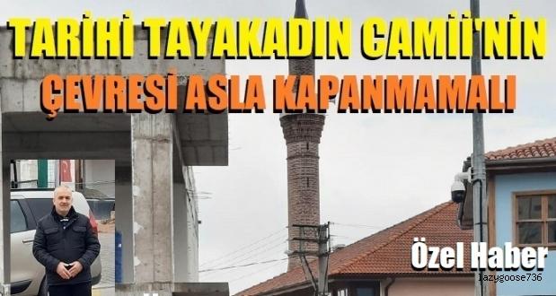 Tarihi Tayakadın Camii'nin çevresi kapanmamalı